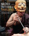 Sacred Tattoos of Thailand: Unveiling the Magic, Power and Mystery of Thailand's Ancient Tattoos - Joe Cummings
