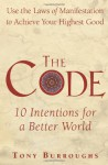 The Code: Use the Laws of Manifestation to Achieve Your Highest Good - Tony Burroughs