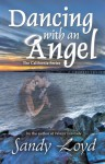 Dancing With An Angel: 4 (California Series) - Sandy Loyd