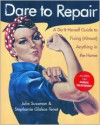 Dare to Repair: A Do-it-Herself Guide to Fixing (Almost) Anything in the Home - Julie Sussman, Stephanie Glakas-Tenet