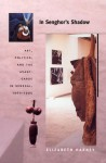 In Senghor's Shadow: Art, Politics, and the Avant-Garde in Senegal, 1960-1995 - Elizabeth Harney, Nicholas Thomas