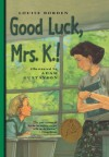 Good Luck, Mrs. K.! - Louise Borden, Adam Gustavson