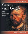 Vincent Van Gogh: The Troubled Artist - Anna Claybourne, Vincent van Gogh