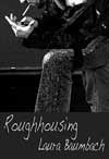 Roughhousing - Laura Baumbach