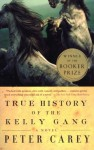 True History of the Kelly Gang: A Novel - Peter Carey