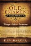The Old Testament Explained: Through Modern Revelation - Dan Barker