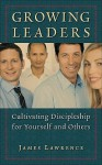 Growing Leaders: Cultivating Discipleship for Yourself and Others - James Lawrence