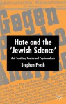 "Hate and the ""Jewish Science"": Anti-Semitism, Nazism, and Psychoanalysis - Stephen Frosh"