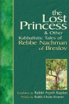 The Lost Princess: & Other Kabbalistic Tales of Rebbe Nachman of Breslov - Rabbi Aryeh Kaplan, Rabbi Chaim Kramer, Chaim Kramer, Aryeh Kaplan