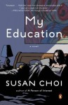 My Education: A Novel - Susan Choi