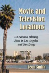 Movie and Television Locations: 113 Famous Filming Sites in Los Angeles and San Diego - Leon Smith