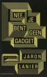 Nee, je bent geen gadget - Jaron Lanier, Mieke Hulsbosch