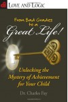 From Bad Grades to a Great Life!: Unlocking the Mystery of Achievement for Your Child - Charles Fay