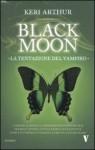 Black moon. La tentazione del vampiro - Keri Arthur, Milvia Faccia