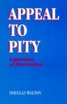Appeal to Pity: Argumentum Ad Misericordiam - Douglas N. Walton