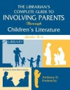 Librarian's Complete Guide to Involving Parents Through Children's Literature: Grades K-6 - Anthony D. Fredericks