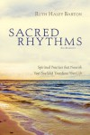 Sacred Rhythms Participant's Guide: Spiritual Practices That Nourish Your Soul and Transform Your Life - Ruth Haley Barton