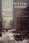The Essential Frank Norris: The Octopus: A Story of California; The Pit: a Story of Chicago; McTeague: A Story of San Francisco - Frank Norris