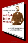 The Story and Trials of Adolph Julius Weber - Lewis J. Swindle