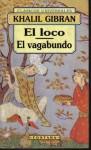 El Loco / El Vagabundo - Kahlil Gibran