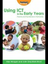 Using Ict in the Early Years: Parents and Practitioners in Partnership - Alex Morgan, John Siraj-Blatchford