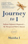 Journey to I: Defiant, Defamed, Disgraced ... My Unexpected Path to Success - Maisha I, Judith Briles, Nick Zelinger