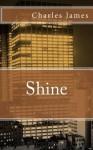 Shine: A Memoir - Charles James