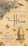 The Hive: The Story of the Honeybee and Us - Bee Wilson