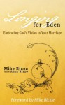 Longing for Eden: Embracing God's vision in your marriage. - Mike Rizzo, Anne Rizzo, Mike Bickle