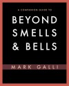 A Companion Guide to Beyond Smells and Bells - Mark Galli
