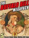 The Buffalo Bill Megapack - William F. Cody, Helen Cody Wetmore