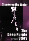 Smoke on the Water: The Deep Purple Story - Dave Thompson