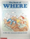 The Book Of Where: Or How To Be Naturally Geographic - Neill Bell, Richard Wilson