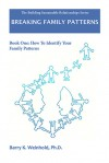 Breaking Family Patterns: How To Identify Your Family Patterns - Barry K. Weinhold