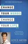 Cambia Tus Palabras, Cambia Tu Vida: Entender el Poder de Cada Palabra que Dices - Joyce Meyer