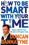 How To Be Smart With Your Time: Expert Advice from the Star of Dragons' Den - Duncan Bannatyne