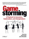 Gamestorming: A Playbook for Innovators, Rule-breakers, and Changemakers - Dave Gray, Sunni Brown, James Macanufo