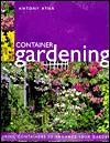 Container Gardening - Antony Atha, Sarah Bragginton, Anne Winterbotham, Terry Hurst