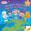 Strawberry Shortcake's World of Friends [With Stickers and 4 Scented Punch Out Postcards] - Megan E. Bryant