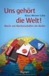 Uns gehört die Welt! Macht und Machenschaften der Multis - Klaus Werner-Lobo