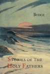 Stories of the Holy Fathers [or The Paradise or Garden of the Holy Fathers: Being Histories of the Anchorites, Recluses, Monks, Coenobites, and Ascetic Fathers...] - E.A. Wallis Budge, Palladius