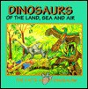 Dinosaurs Of The Land, Sea, And Air - Michael Teitelbaum