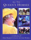 All the Queen's Horses: A Celebration of Her Majesty's Love of the Horse - David Elliott