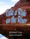 Take a Ride on the River: A Tour Guide Trip Down the Colorado from Glen Canyon Dam to Lee's Ferry - Audrey Lee