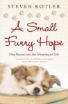 Small Furry Hope: Dog Rescue and the Meaning of Life - Steven Kotler
