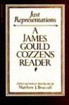 Just Representations: A James Gould Cozzens Reader - James Gould Cozzens, Matthew J. Bruccoli
