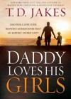 Daddy Loves His Girls: Discover a Love Your Heavenly Father Offers that an Earthly Father Can't - T.D. Jakes