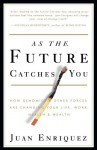 As the Future Catches You: How Genomics & Other Forces Are Changing Your Life, Work, Health & Wealth - Juan Enriquez