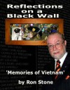 Reflections On A Black Wall....Memories of Vietnam - Ron Stone