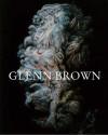 Glenn Brown - Glenn Brown, Christoph Grunenberg, Michael Stubbs, Lawrence Sillars, Laurence Sillars, Francesco Bonami